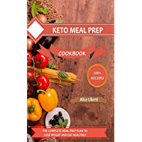 Keto Meal Prep: The Complete Meal Prep Plan To Lose Weight And Eat Healthily (English Edition)