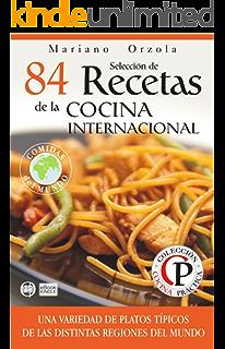 SELECCIÓN DE 84 RECETAS DE LA COCINA INTERNACIONAL: Una variedad de platos típicos de las