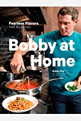 Bobby at Home: Fearless Flavors from My Kitchen: A Cookbook Kindle Edition