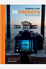 In Camera: How to Get Perfect Pictures Straight Out of the Camera Kindle Edition