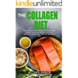 THE COLLAGEN DIET: 100 DELICIOUS MEAL RECIPES TO BOOST BRAIN HEALTH, SUSTAINED WEIGHT LOSS AND ACHIEVE GLOWING SKIN WITH 30 D