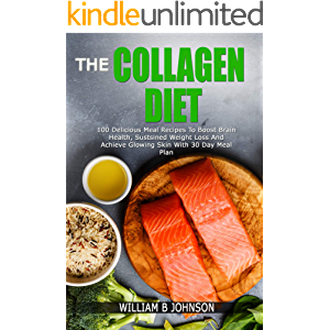 THE COLLAGEN DIET: 100 DELICIOUS MEAL RECIPES TO BOOST BRAIN HEALTH, SUSTAINED WEIGHT LOSS AND ACHIEVE GLOWING SKIN WITH…
