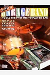 Garage Band Theory GBTool 02 Counting: Music theory for non music majors Practical theory for livingroom pickers and working musicians who want to think ... Tools the Pro's Use to Play by Ear Book 3) Kindle Edition