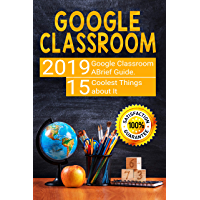 Google Classroom: 2019 Google Classroom Brief Guide. 15 Coolest Things about It (English Edition)