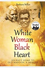 White Woman Black Heart: Journey Home to Old Mapoon, a Memoir (Living With Australian Aborigines) (First Nations True Stories) Kindle Edition