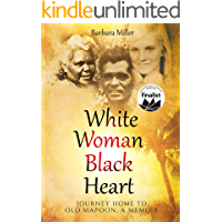 White Woman Black Heart: Journey Home to Old Mapoon, a Memoir (Social Justice Worker With Australian Aborigines)