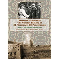 Himmler's Favourite: The Combat History of III Ss Panzerkorps, Volume 1: From Formation to Autumn 1944