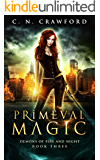 Primeval Magic (Demons of Fire and Night Book 3)