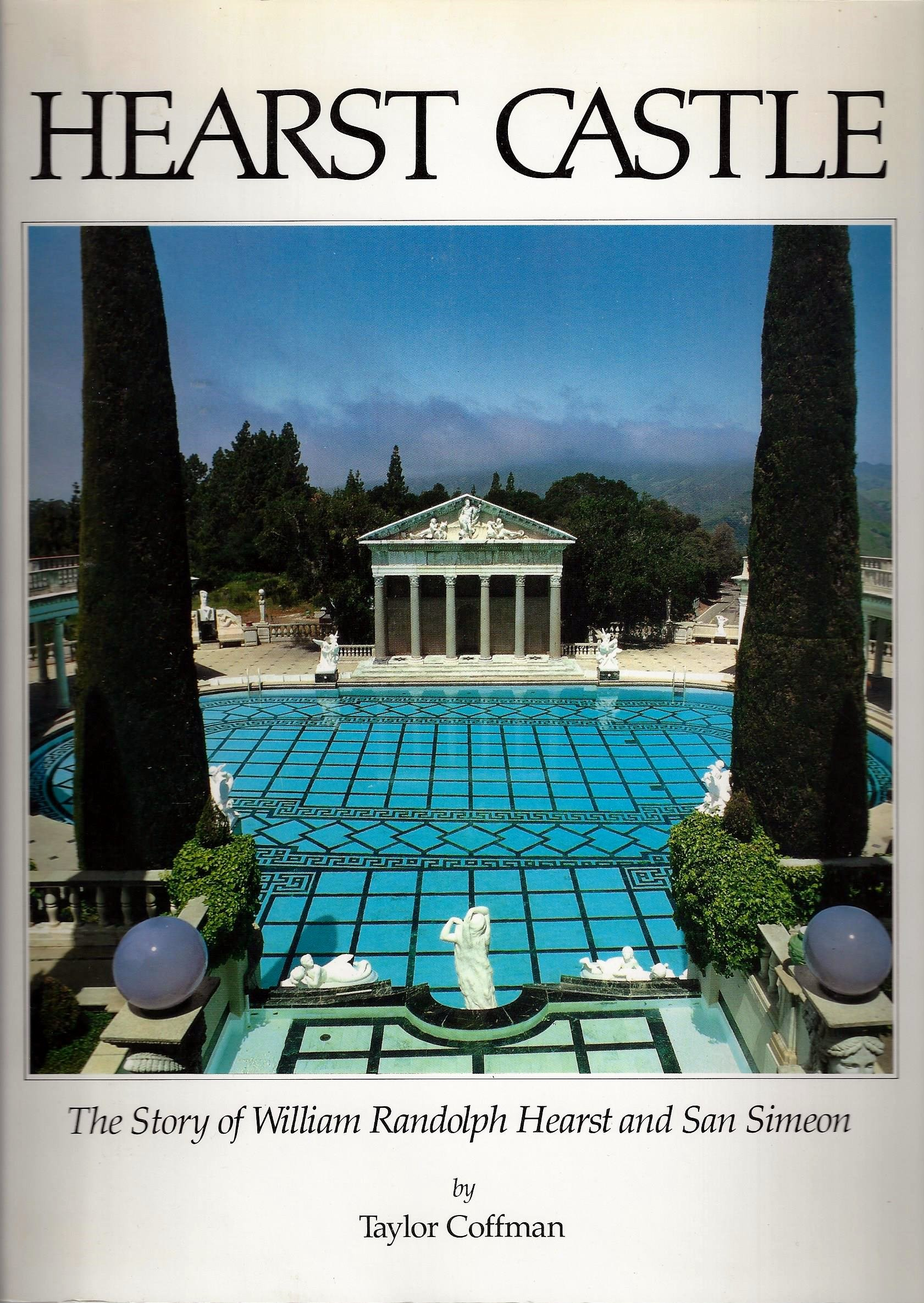Hearst Castle: The Story of William Randolph Hearst and Simeon: Taylor  Coffman: 9780866790178: Amazon.com: Books