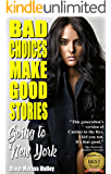 Bad Choices Make Good Stories: Going to New York (How The Great American Opioid Epidemic of The 21st Century Began Book 1)