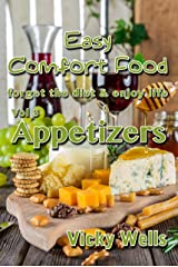 Easy Comfort Food (Vol 3) Appetizers: forget the diet & enjoy life (Easy Comfort Food Series) Kindle Edition