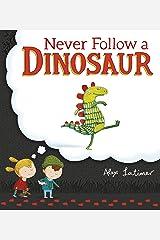 Never Follow a Dinosaur Paperback