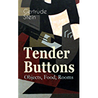 Tender Buttons – Objects, Food, Rooms: Collection of Poems in Verse and Prose