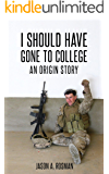 I SHOULD HAVE GONE TO COLLEGE: An Origin Story