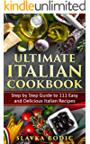 Ultimate Italian Cookbook: Step by Step Guide to 111 Easy and Delicious Italian Recipes (World Cuisines Book 3)