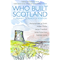 Who Built Scotland: 25 Journeys In Search Of A Nation (English Edition)