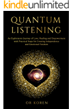Quantum Listening: An Exploratory Journey of Love Healing and Empowerment, With Practical Steps for Creating…