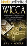 Wiccan: The Essential Wicca Beginner's Guide -  Wicca Magick & Spell Casting, Wicca Beliefs, Wicca Symbols & Witchcraft Rituals (Wiccan Tips, Wicca Crystals, Candles, Stones & Herbalism)