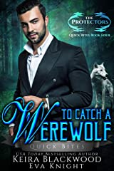 To Catch a Werewolf: A Wolf Shifter Paranormal Romance (The Protectors Quick Bites Book 4) Kindle Edition