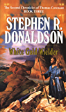 White Gold Wielder (The Second Chronicles: Thomas Covenant the Unbeliever Book 3)