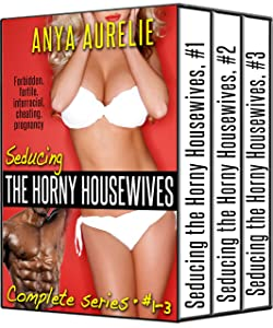 Seducing the Horny Housewives: Complete series, #1–3 (Forbidden, fertile, interracial, cheating, pregnancy)
