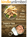 The 50 Most Delicious Canned Tuna Recipes (Recipe Top 50's Book 40)