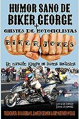 Humor Sano de Biker George + Chistes de Motociclistas: Un corazón alegre es buena medicina (Spanish Edition) Kindle Edition