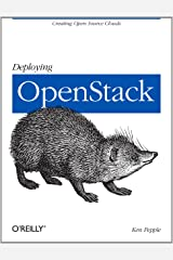 Deploying OpenStack: Creating Open Source Clouds Kindle Edition