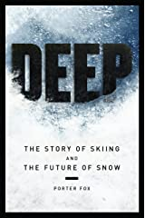 DEEP: The Story of Skiing and the Future of Snow Kindle Edition