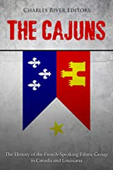 The Cajuns: The History of the French-Speaking Ethnic Group in Canada and Louisiana Kindle Edition