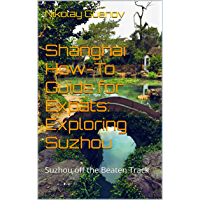 Shanghai How-To Guide for Expats:  Exploring Suzhou: Suzhou off the Beaten Track