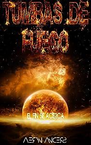Tumbas de Fuego: El fin se acerca (Spanish Edition)