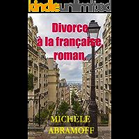 DIVORCE A LA FRANÇAISE, ROMAN. - (sentimental et policier) (French Edition)