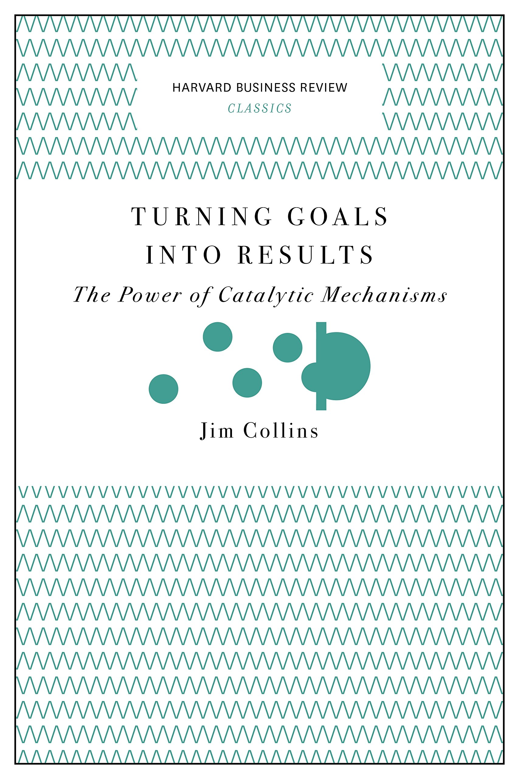 Read Online Turning Goals into Results (Harvard Business Review Classics): The Power of Catalytic Mechanisms ebook