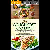 Das Schonkost Kochbuch: Wie Sie mit der richtigen Ernährung Ihre Magen-Darm-Beschwerden lindern: Schonkost für Magen und Darm - Schnelle, einfache und köstliche Schonkost Rezepte