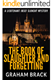The Book of Slaughter and Forgetting: A classic caper of crime, mystery and murder (Lieutenant Josef Slonský Mysteries 2)