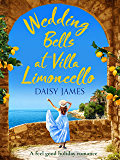 Wedding Bells at Villa Limoncello: A feel good holiday romance (Tuscan Dreams Book 1)