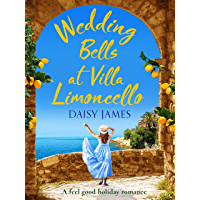 Wedding Bells at Villa Limoncello: A feel good holiday romance (Tuscan Trilogy Book 1)