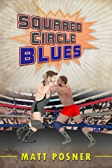 Squared Circle Blues: A Novel of Professional Wrestling Kindle Edition