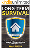 Long-Term Survival: The Leading Prepper's Guide to Turn Your Home into a Disaster-Proof Shelter for Self-Sufficient Living
