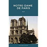 Notre Dame de Paris: Also Known as The Hunchback of Notre Dame