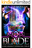 Relic: Blade (A Kane Arkwright Supernatural Thriller) (Relics Book 1)