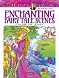 Creative Haven Enchanting Fairy Tale Scenes Coloring Book (Adult Coloring)