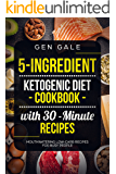 5-Ingredient Ketogenic Diet Cookbook with 30-Minute Recipes: Mouthwatering Low-Carb Recipes for Busy People