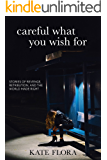 Careful What You Wish For: Stories of Revenge, Retribution, and The World Made Right
