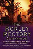 The Borley Rectory Companion: The Complete Guide to the Most Haunted House in England