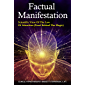 Factual Manifestation: Scientific View of The Law of Attraction (Proof Behind The Magic) (English Edition)