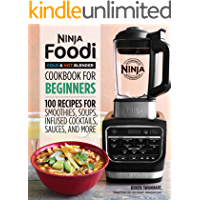 Ninja Foodi Cold & Hot Blender Cookbook For Beginners: 100 Recipes for Smoothies, Soups, Infused Cocktails, Sauces, And…