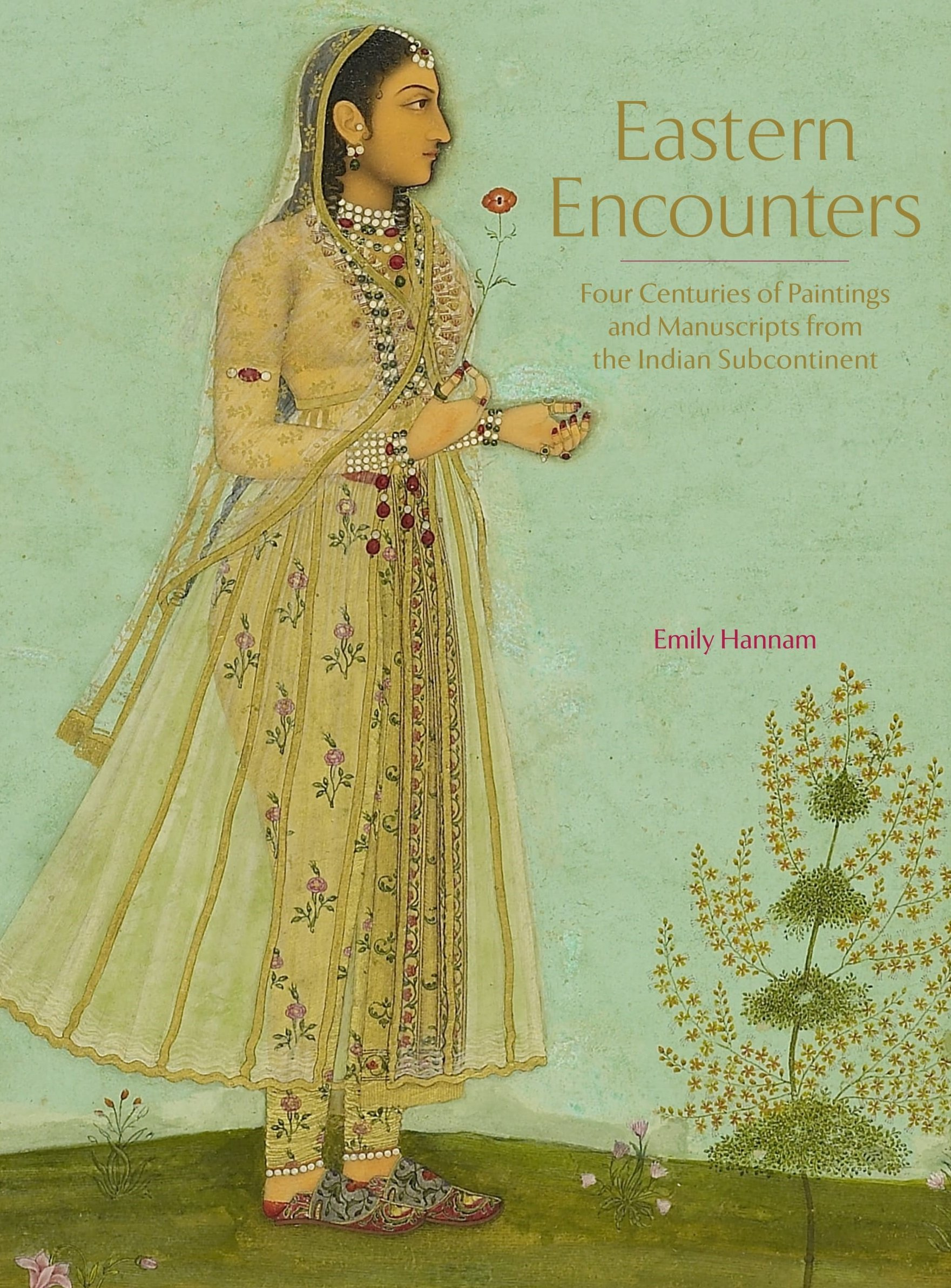 Eastern Encounters: Four Centuries of Paintings and Manuscripts from the Indian Subcontinent ePub fb2 book