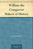 William the Conqueror Makers of History (English Edition)